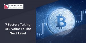 7 Factors Taking BTC Value To The Next Level