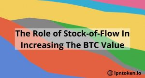The Role of Stock-of-Flow In Increasing The BTC Value | lpntoken.io