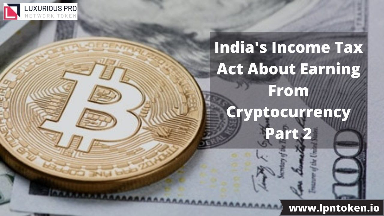 India's Income Tax Act About Earning From Cryptocurrency Part 2